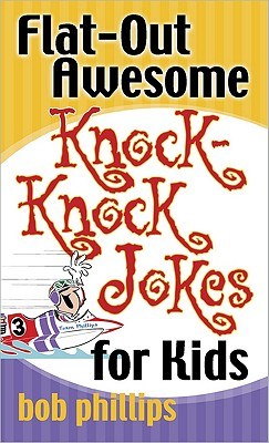 Flat-Out Awesome Knock-Knock Jokes for Kids By Phillips, Bob
