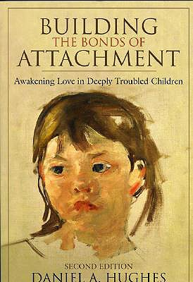 Building the Bonds of Attachment By Hughes, Daniel A.